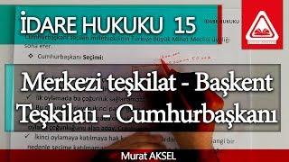 İDARE HUKUKU 15 - Merkezi teşkilat - Başkent Teşkilatı - Cumhurbaşkanı - Murat AKSEL