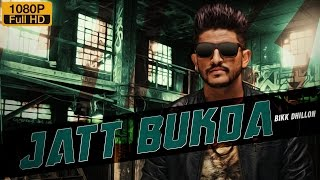 New Punjabi Songs 2016 | Jatt Bukda | Official Video [Hd] | Bikk Dhillon | Latest Punjabi Songs