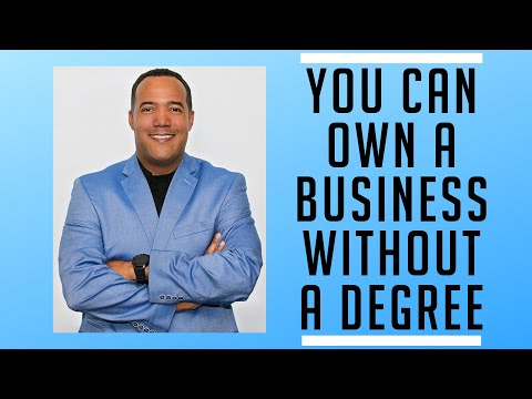 You can own a business with no degree or formal training