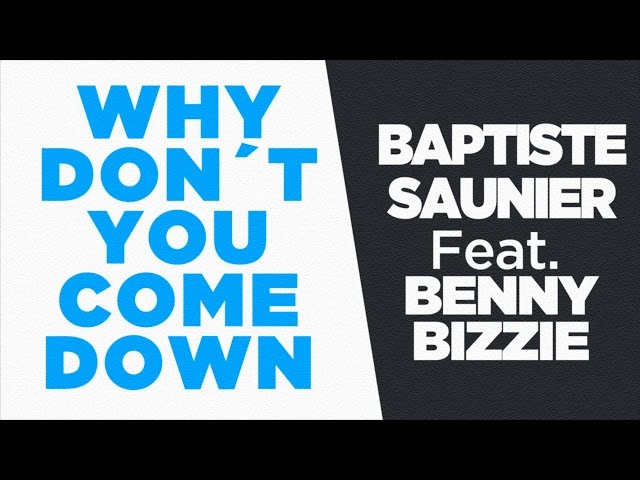 Baptiste Saunier - Why Don' t You Come Down - Feat. Benny Bizzie