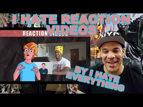 I Hate Reaction Videos by I Hate Everything REACTION!!! (TROLLS WELCOME)