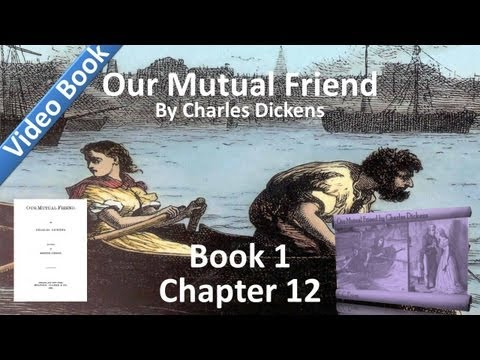 Book 1, Chapter 12 - Our Mutual Friend by Charles Dickens - The Sweat of an Honest Man's Brow