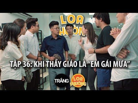"""Loa Phường tập 36   KHI THẦY GIÁO LÀ """"EM GÁI MƯA""""   Phim hài 2017"""
