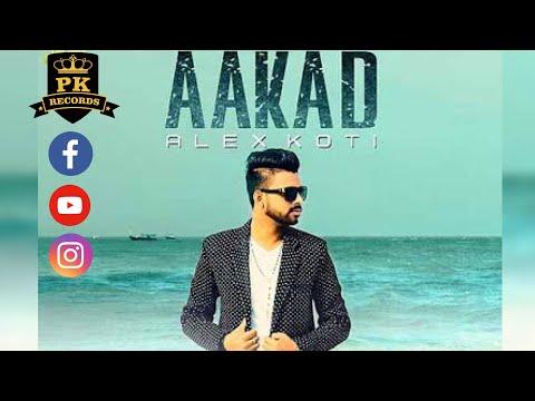 AAKAD (Full SOng)   ALEX KOTI   LATEST PUNJABI SONG 2018   PUNJABI KING RECORDS