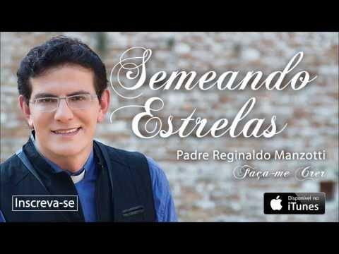 Padre Reginaldo Manzotti - Semeando Estrelas (CD Faça-me Crer) - Part. Esp.: Luan Santana