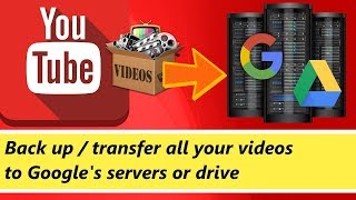 EASILY backup / transfer all your youtube videos (and other stuff) to google