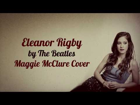 """Maggie McClure """"Eleanor Rigby"""" The Beatles Cover Official Lyric Video"""