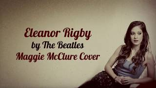 maggie mcclure eleanor rigby the beatles cover official lyric video