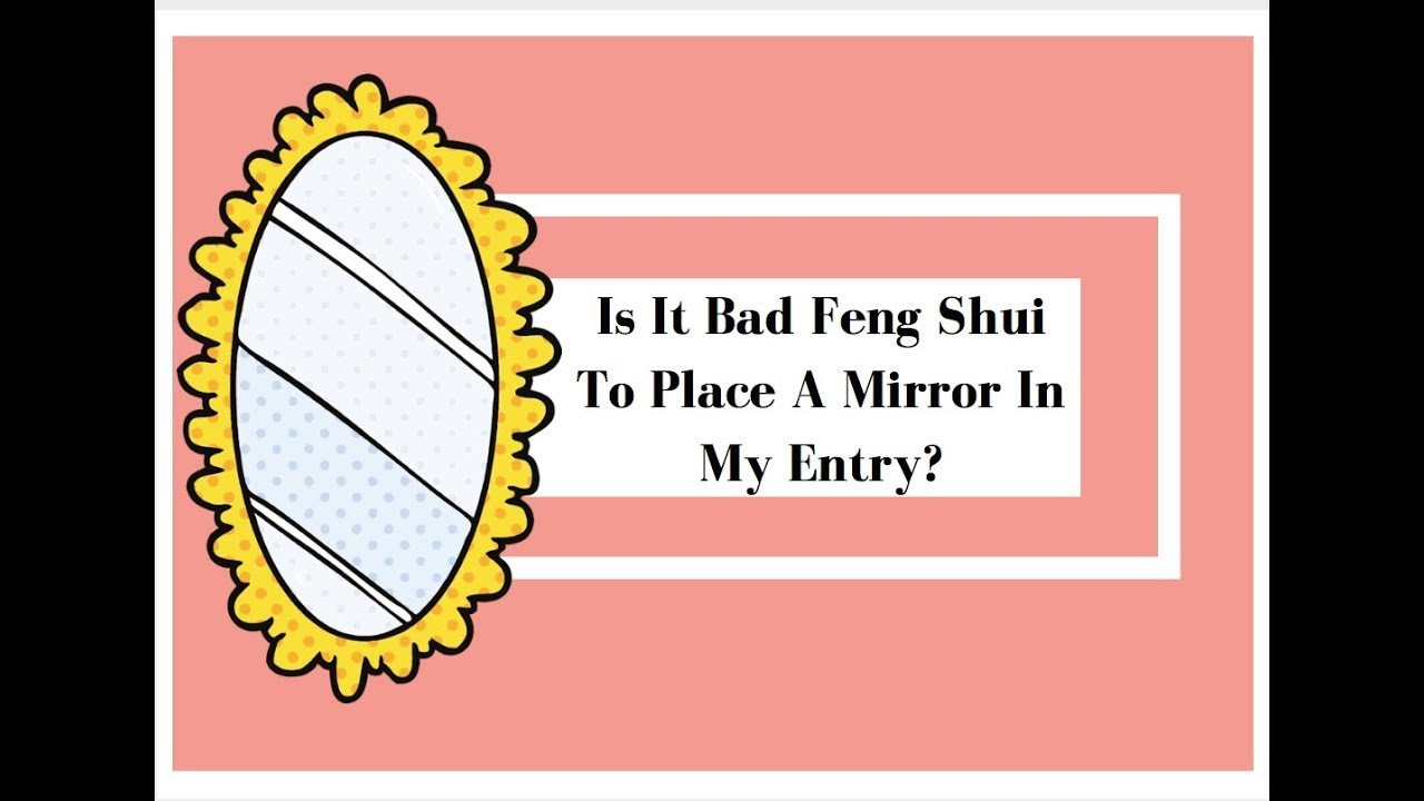Bad Feng Shui Mirror Placement Is It Bad Feng Shui To Put A Mirror In My Entry