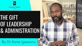The Gift of Leadership & Administration | Dr Kene Igweonu | 2 Aug 2020
