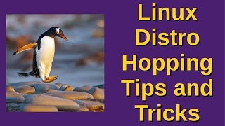 Linux Distro Hopping Tips and Tricks
