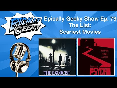 Epically Geeky Show Ep 79 - The List: Scariest Movies