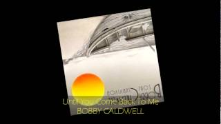 Bobby Caldwell - UNTIL YOU COME BACK TO ME