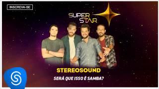 Stereosound - Será Que Isso é Samba (SuperStar 2015) [Áudio Oficial]