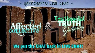 Impromptu Live Chat with Affected Collective and Testimonial Truth Gathering
