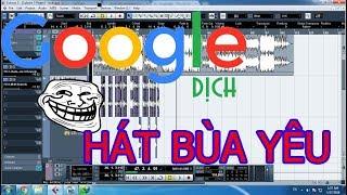 Bùa Yêu- Chị Google Dịch Hát Cực Hay :))