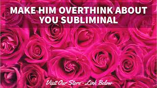 Make Him Overthink About You - Women's Relationship Subliminal