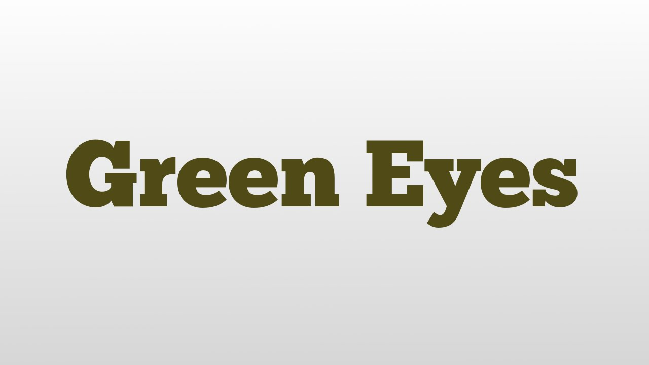 Green Eyes Meaning And Pronunciation Youtube