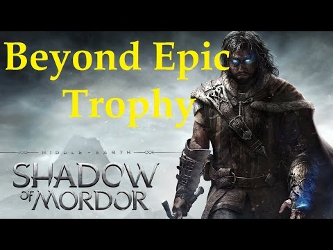 Middle Earth: Shadow of Mordor - Beyond Epic Trophy 1080p