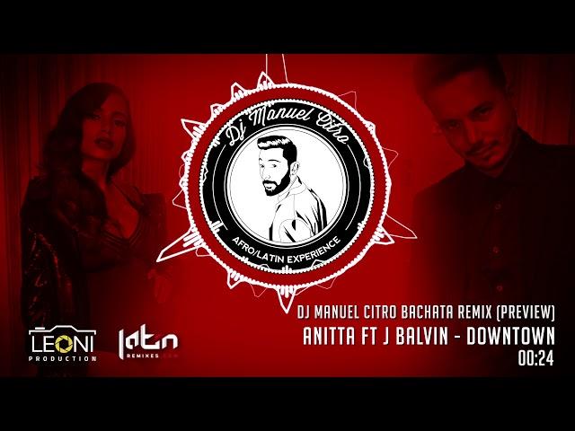 Anitta ft J Balvin - Downtown (Cover) [Dj Manuel Citro Bachata Remix] PREVIEW