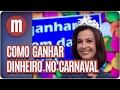 Como ganhar dinheiro no Carnaval - Mulheres (16/02/17)