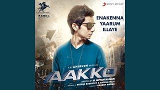"""Enakenna Yaarum Illaye (From """"Aakko"""")"""