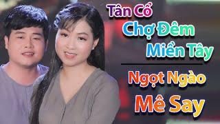 Tân Cổ Miền Tây ► Tân Cổ Chợ Đêm Miền Tây Ngọt Ngào Mê Say - NS Trịnh Ngọc Huyền ft NS Minh Trí