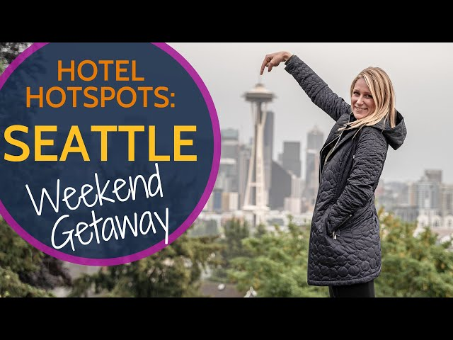 Hotel Hotspots: Seattle Weekend Getaway