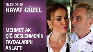 Mehmet Ak çiğ beslenmenin faydalarını anlattı - Hayat Güzel 15.09.2018 Cumartesi