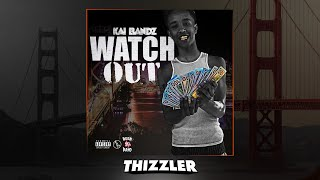 Kai Bandz - Watch Out [Thizzler.com Exclusive]