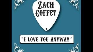 zach coffey i love you anyway