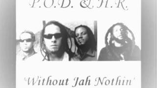 P.O.D. - Without Jah nothin