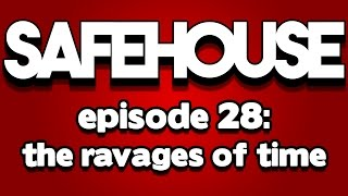 Safehouse #28 | The Ravages Of Time