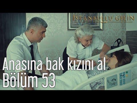 İstanbullu Gelin 53. Bölüm (Sezon Finali) - Anasına Bak Kızını Al