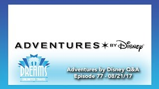 Adventures by Disney Question & Answer | 08/21/17