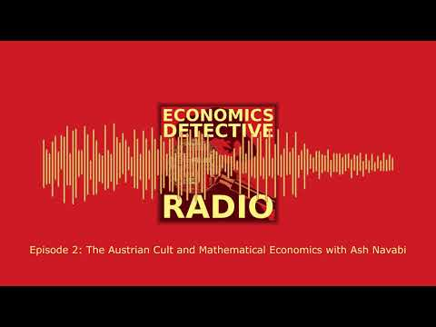 The Austrian Cult and Mathematical Economics with Ash Navabi