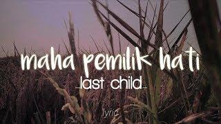 'Last child-maha pemilik hati~lirik'