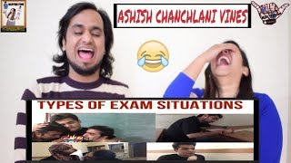 TYPES  OF EXAM SITUATIONS || ASHISH CHANCHLANI VINES || INDIAN REACTION