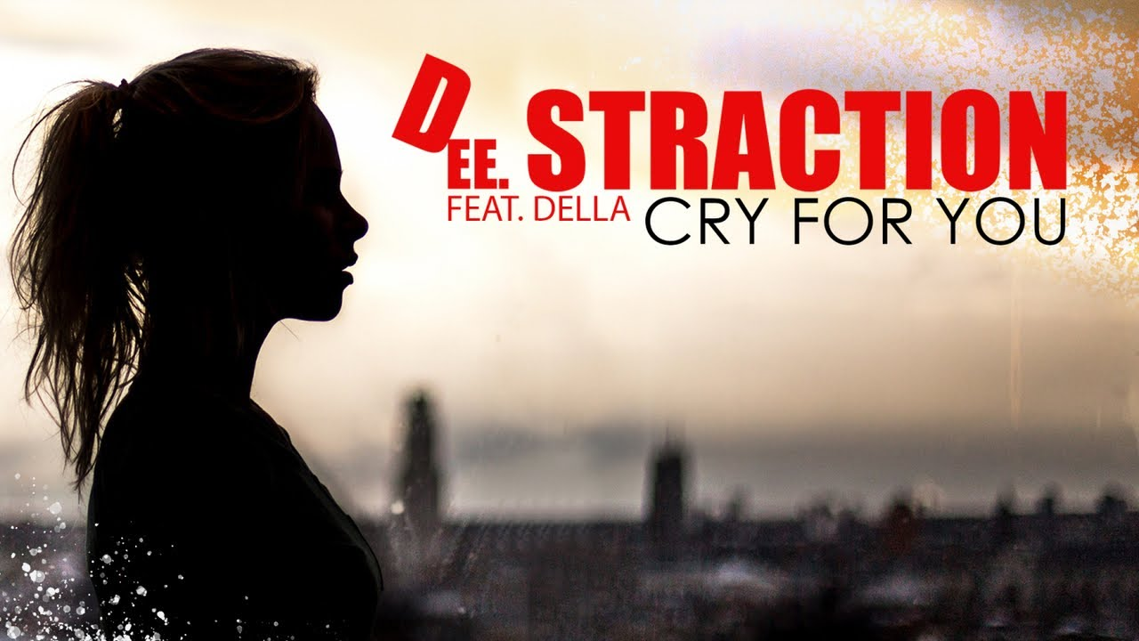 DEE STRACTION - Cry for you (Feat Della)