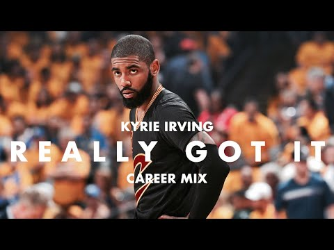 Kyrie Irving Career Mix - 'Really Got It'