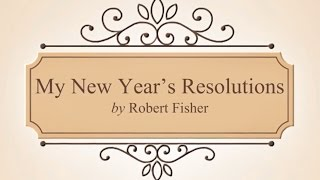 My new year's resolution by robert fisherabout the poem'ring out old, ring in new' said poet, lord tennyson. year is a time when we want to c...