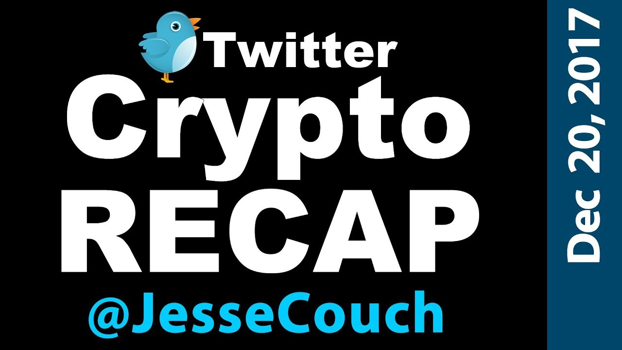 The <bold>Twitter</bold> Crypto Recap with <bold>Jesse</bold> Couch December 20, 2017