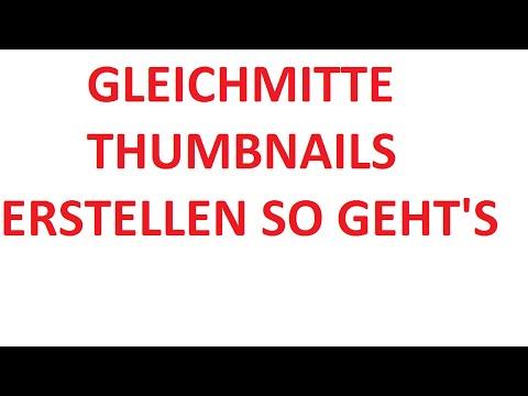 GLEICHMITTE THUMBNAILS ERSTELLEN! SO GEHT'S!
