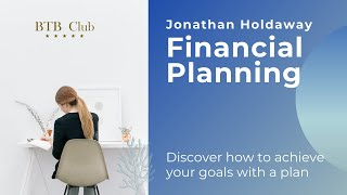 Jonathan Holdaway, Why getting a financial planner is a must? - BTB Club Featured Presentation