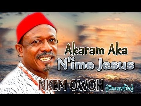 Nkem Owoh(Akaram Aka n'ime Jesus )I'm Strong in the Lord.