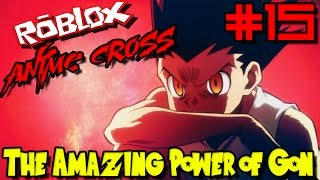 DIE AMAZING POWER OF GON! | Roblox: Anime Cross - Episode 15