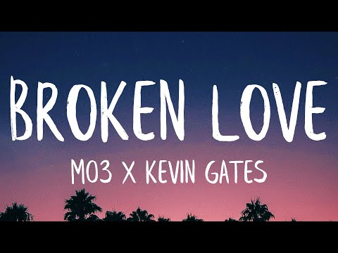 Mo3 & Kevin Gates – Broken Love (Lyrics) (Best Version)