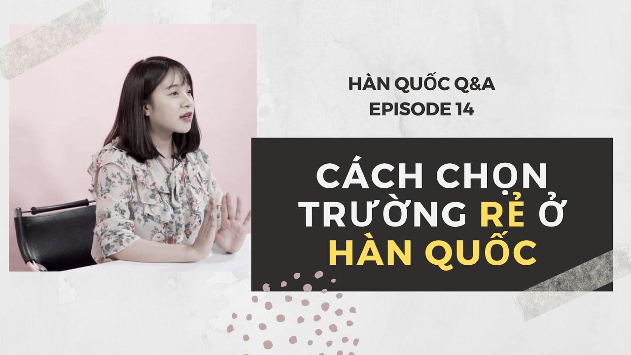 LÀM THẾ NÀO ĐỂ CHỌN TRƯỜNG RẺ   DU HỌC HÀN QUỐC   HÀN QUỐC Q&A 14