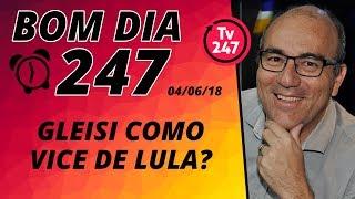 Baixar Bom dia 247 (4/6/18) – Gleisi Hoffmann ganha força para ser vice de Lula