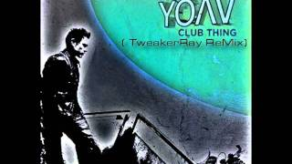 Yoav - Club Thing (TweakerRay ReMix) HQ
